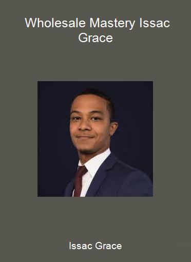 Issac Grace - Wholesale Mastery Issac Grace