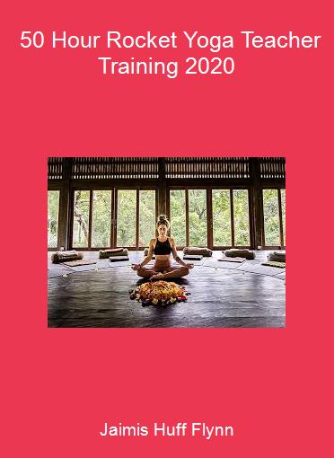 Jaimis Huff Flynn - 50 Hour Rocket Yoga Teacher Training 2020