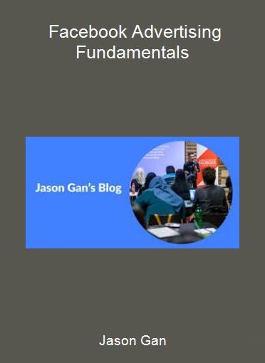 Jason Gan - Facebook Advertising Fundamentals