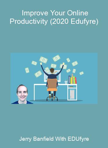 Jerry Banfield With EDUfyre - Improve Your Online Productivity (2020 Edufyre)