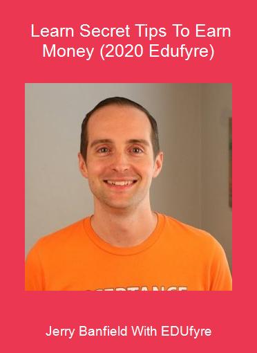 Jerry Banfield With EDUfyre - Learn Secret Tips To Earn Money (2020 Edufyre)