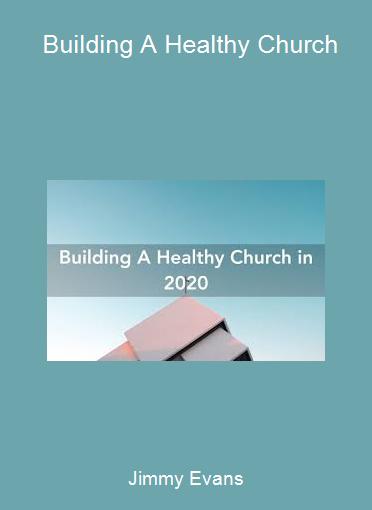 Jimmy Evans - Building A Healthy Church