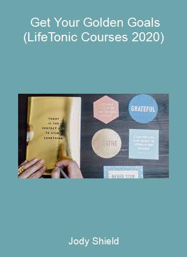 Jody Shield - Get Your Golden Goals (LifeTonic Courses 2020)