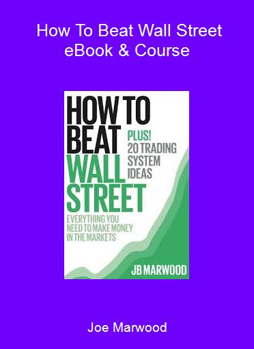 Joe Marwood - How To Beat Wall Street eBook & Course