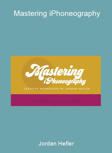 Jordan Hefler - Mastering iPhoneography