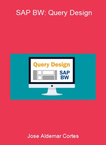 Jose Aldemar Cortes - SAP BW: Query Design