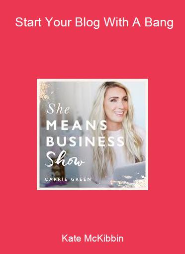 Kate McKibbin - Start Your Blog With A Bang
