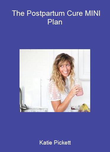 Katie Pickett - The Postpartum Cure MINI Plan