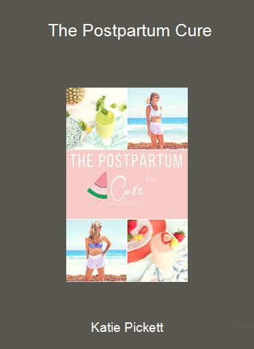 Katie Pickett - The Postpartum Cure