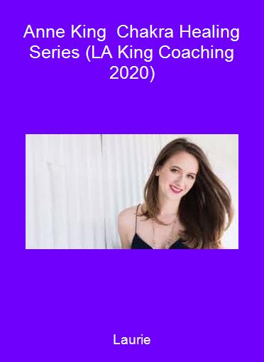 Laurie-Anne King - Chakra Healing Series (LA King Coaching 2020)