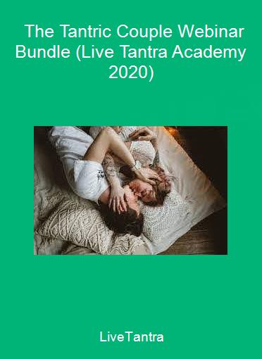 LiveTantra - The Tantric Couple Webinar Bundle (Live Tantra Academy 2020)