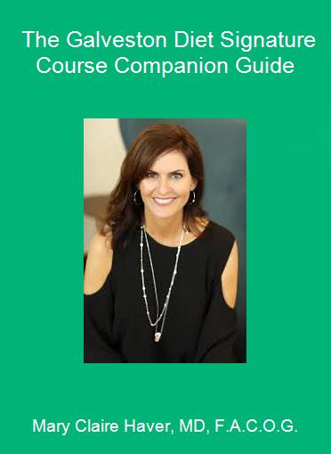 Mary Claire Haver, MD, F.A.C.O.G. - The Galveston Diet Signature Course Companion Guide