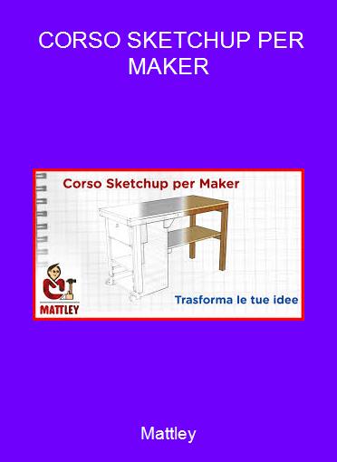 Mattley - CORSO SKETCHUP PER MAKER