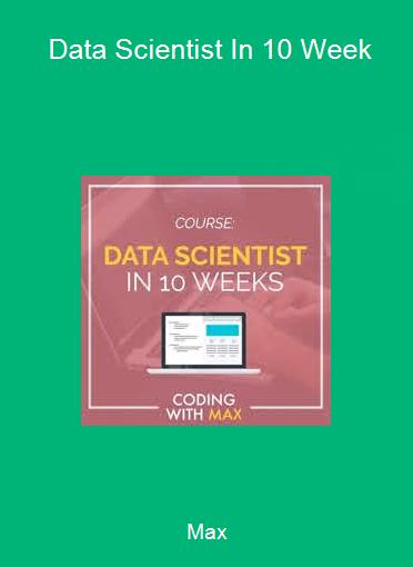 Max - Data Scientist In 10 Week