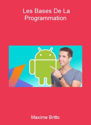 Maxime Britto - Les Bases De La Programmation
