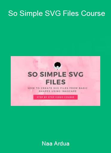 Naa Ardua - So Simple SVG Files Course
