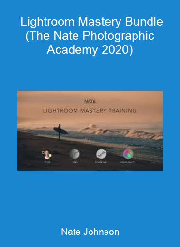 Nate Johnson - Lightroom Mastery Bundle (The Nate Photographic Academy 2020)