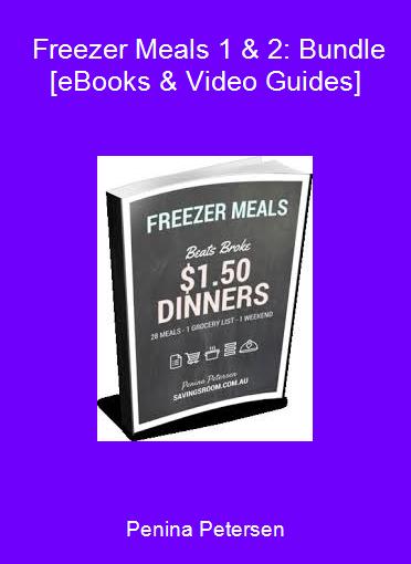 Penina Petersen - Freezer Meals 1 & 2: Bundle [eBooks & Video Guides]