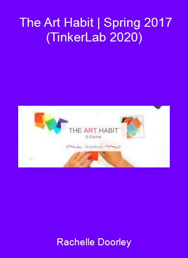 Rachelle Doorley - The Art Habit   Spring 2017 (TinkerLab 2020)