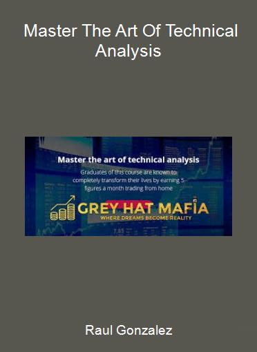 Raul Gonzalez - Master The Art Of Technical Analysis