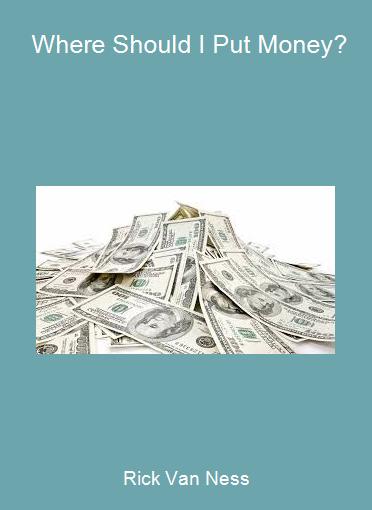 Rick Van Ness - Where Should I Put Money?
