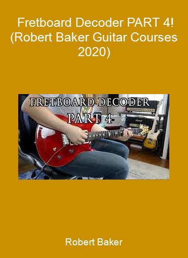 Robert Baker - Fretboard Decoder PART 4! (Robert Baker Guitar Courses 2020)