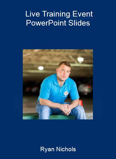 Ryan Nichols - Live Training Event PowerPoint Slides