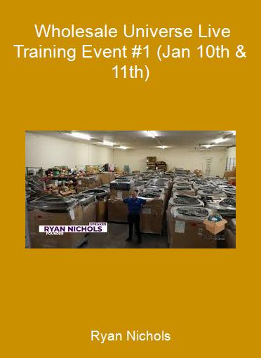 Ryan Nichols - Wholesale Universe Live Training Event #1 (Jan 10th & 11th)