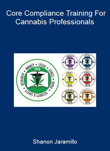 Shanon Jaramillo - Core Compliance Training For Cannabis Professionals