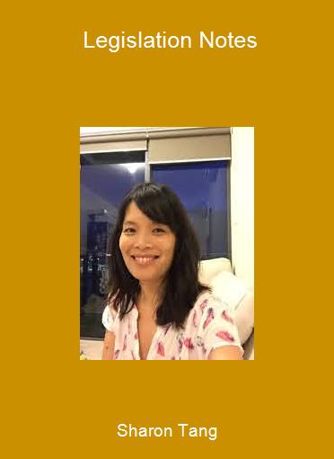 Sharon Tang - Legislation Notes