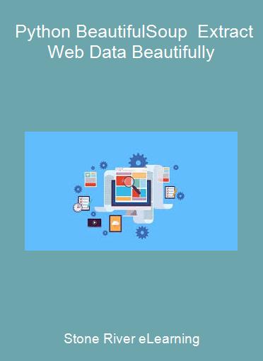 Stone River eLearning - Python BeautifulSoup - Extract Web Data Beautifully
