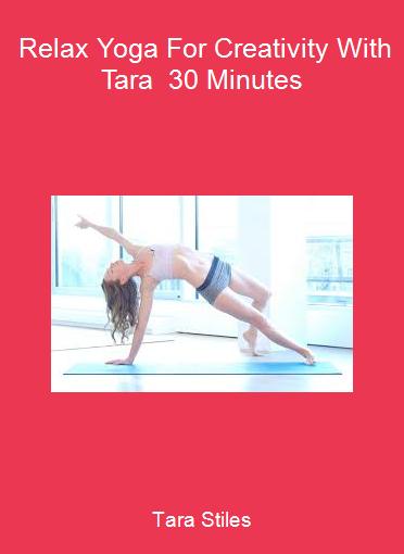 Tara Stiles - Relax Yoga For Creativity With Tara - 30 Minutes