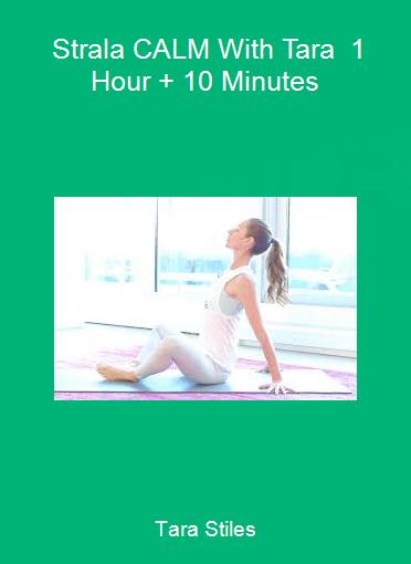 Tara Stiles - Strala CALM With Tara - 1 Hour + 10 Minutes