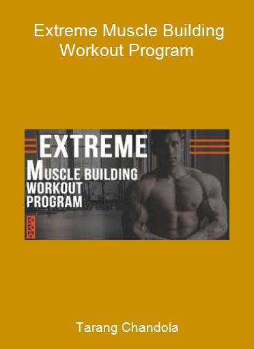 Tarang Chandola - Extreme Muscle Building Workout Program