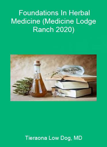 Tieraona Low Dog, MD - Foundations In Herbal Medicine (Medicine Lodge Ranch 2020)
