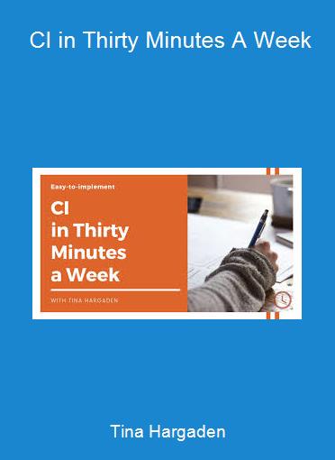 Tina Hargaden - CI in Thirty Minutes A Week