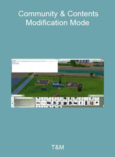 T&M - Community & Contents Modification Mode