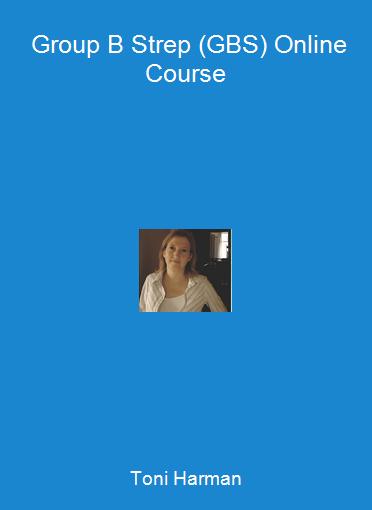 Toni Harman - Group B Strep (GBS) Online Course