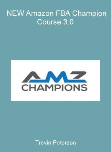 Trevin Peterson - NEW Amazon FBA Champion Course 3.0