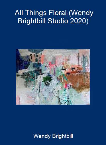 Wendy Brightbill - All Things Floral (Wendy Brightbill Studio 2020)