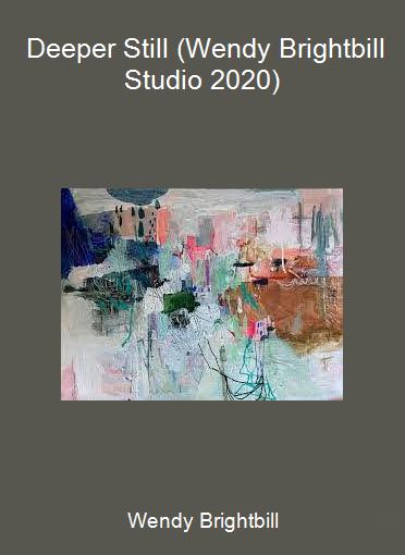 Wendy Brightbill - Deeper Still (Wendy Brightbill Studio 2020)