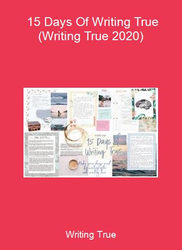 Writing True - 15 Days Of Writing True (Writing True 2020)