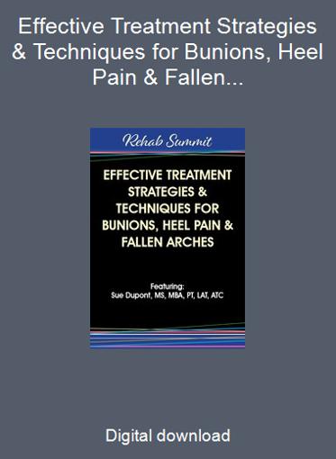 Effective Treatment Strategies & Techniques for Bunions, Heel Pain & Fallen Arches