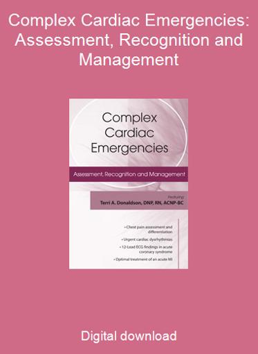Complex Cardiac Emergencies: Assessment, Recognition and Management