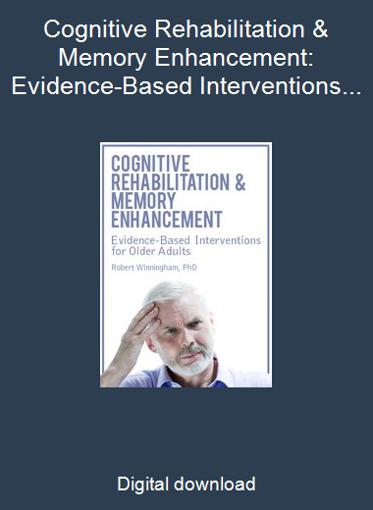 Cognitive Rehabilitation & Memory Enhancement: Evidence-Based Interventions for Older Adults