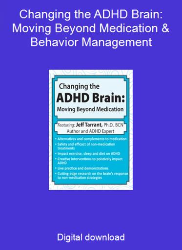 Changing the ADHD Brain: Moving Beyond Medication & Behavior Management