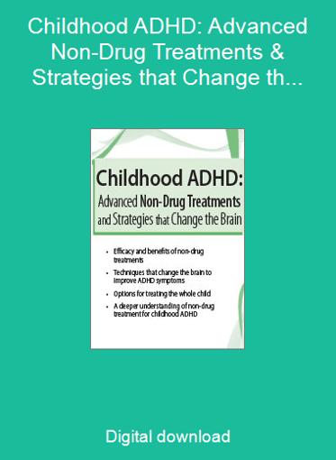 Childhood ADHD: Advanced Non-Drug Treatments & Strategies that Change the Brain