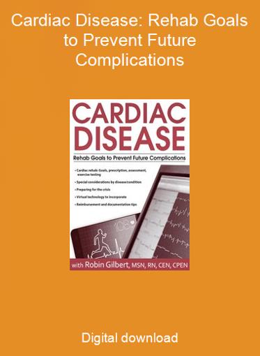 Cardiac Disease: Rehab Goals to Prevent Future Complications