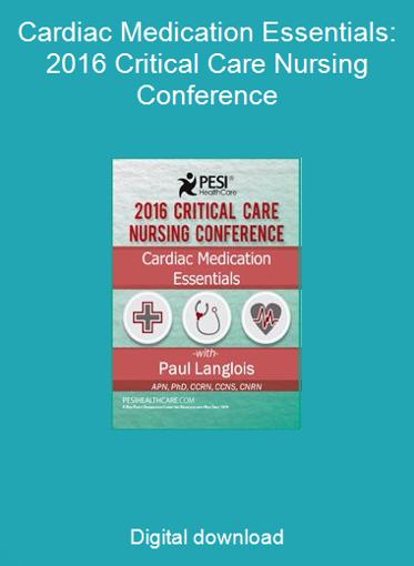 Cardiac Medication Essentials: 2016 Critical Care Nursing Conference