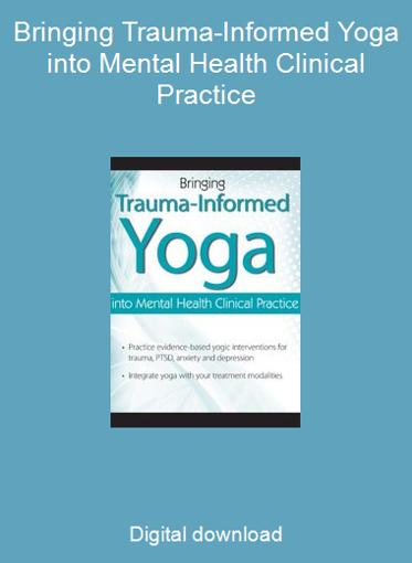 Bringing Trauma-Informed Yoga into Mental Health Clinical Practice